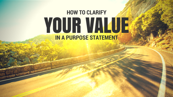 How To Clarify Your Value In A Purpose Statement